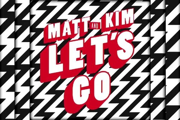 "VIDEO: MATT AND KIM - ""LET'S GO"""