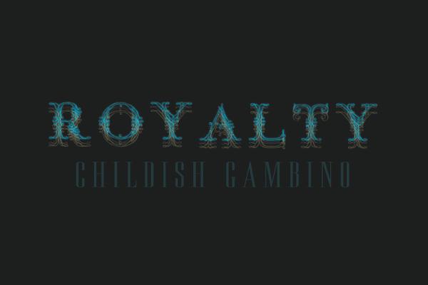 "TRACK/MP3: CHILDISH GAMBINO - ""ROYALTY"" (MIXTAPE)"