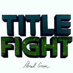 17) TITLE FIGHT | Floral Green (SideOneDummy)